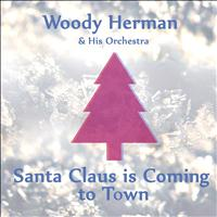Woody Herman And His Orchestra - Santa Claus Is Coming to Town