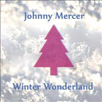 Johnny Mercer - Winter Wonderland