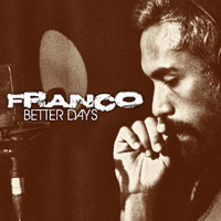 Franco - Better Days