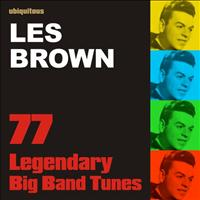 Les Brown And His Orchestra - 77 Legendary Big Band Tunes by Les Brown (The Best Of Les Brown)