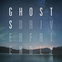 Driver Friendly - Ghosts