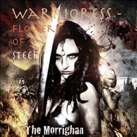 The Morrighan - Warrioress - Flower of Steel