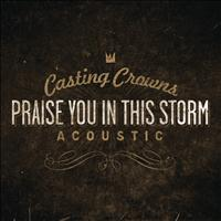 Casting Crowns - Praise You In This Storm (acoustic)