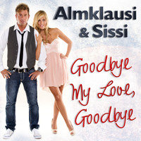 Almklausi & Sissi - Goodby My Love, Goodbye