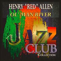 "Henry ""Red"" Allen - Ol' Man River (Jazz Club Collection)"
