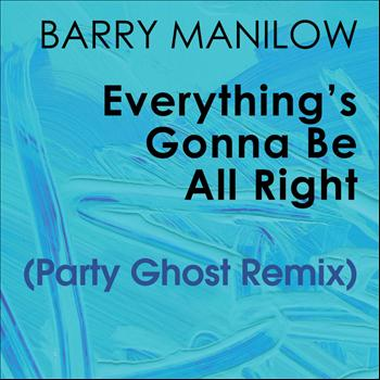 Barry Manilow - Everything's Gonna Be All Right (Party Ghost Remix)