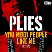 Plies - You Need People Like Me 1 (Explicit)