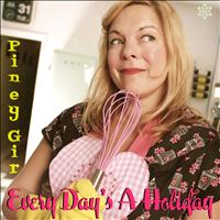 Piney Gir - Every Day's a Holiday