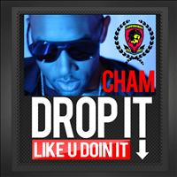 Cham - Drop It (Like U Doin It)
