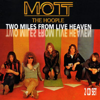 Mott The Hoople - Two Miles From Live Heaven