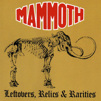 Mammoth - Leftovers, Relics and Rarities