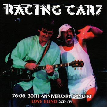 Racing Cars - 76-03, 30th Anniversary Concert / Love Blind