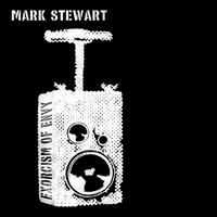 Mark Stewart - Exorcism Of Envy
