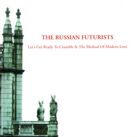 The Russian Futurists - Let's Get Ready to Crumble / The Method of Modern Love