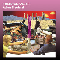 Adam Freeland - FABRICLIVE 16: Adam Freeland