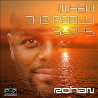 Rohan - When The Party Stops