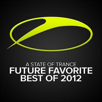 Armin van Buuren - A State Of Trance - Future Favorite Best Of 2012