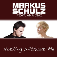 Markus Schulz feat. Ana Diaz - Nothing Without Me