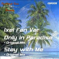 Ixel Fan Var - Only In Paradise / Stay With Me