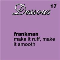 Frankman - Make It Ruff, Make It Smooth