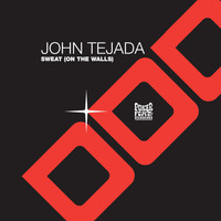 John Tejada - Sweat (On The Walls)