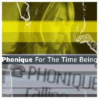 Phonique - For The Time Being