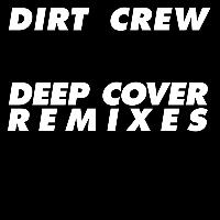 Dirt Crew - Deep Cover Remixes