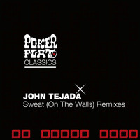 John Tejada - Sweat (On The Walls) - The Remixes