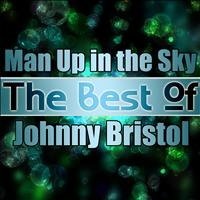 Johnny Bristol - Man Up in the Sky - The Best of Johnny Bristol