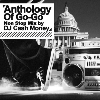 Various Artists - Anthology Of Go-Go - Non Stop Mix by DJ Cash Money (Digitally Remastered)