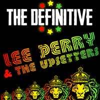 Lee Perry & The Upsetters - The Definitive Lee Perry & The Upsetters