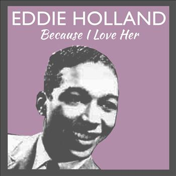 Eddie Holland - Because I Love Her