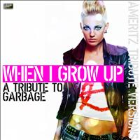 Ameritz - Tribute - When I Grow Up (A Tribute to Garbage)