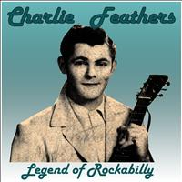 Charlie Feathers - Charlie Feathers: Legend of Rockabilly