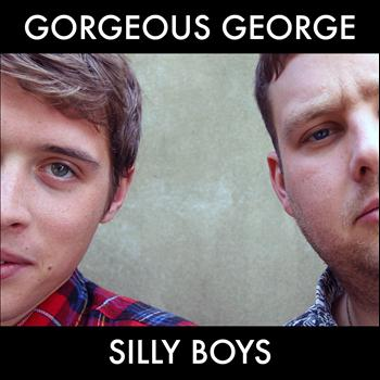 Gorgeous George - Silly Boys