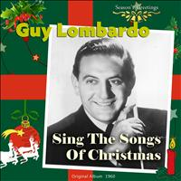 Guy Lombardo and His Royal Canadians - Sing the Songs of Christmas With Guy Lombardo