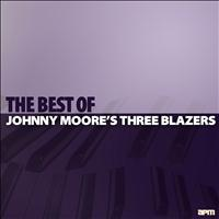 Johnny Moore's Three Blazers - Johnny Moore's Three Blazers: The Best Of