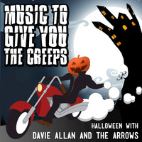 Davie Allan & The Arrows - Music to Give You the Creeps: Halloween With Davie Allan & the Arrows