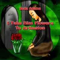 Beda Adams - I Take Him Flowers to Arlington - Single