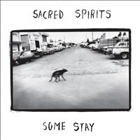 SACRED SPIRITS - Some Stay