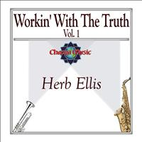 Herb Ellis - Workin' With The Truth Vol. 1