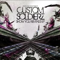 Custom Soldierz - Show You Remixes EP