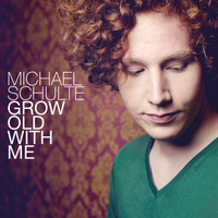 Michael Schulte - Grow Old With Me