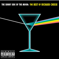 Richard Cheese - The Sunny Side of the Moon: The Best of Richard Cheese (Explicit)
