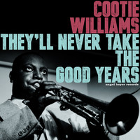 Cootie Williams - They'll Never Take the Good Years (Extended)