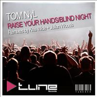 "Tom Nyl - Raise Your Hands / Blind Night - ""Remixes"""