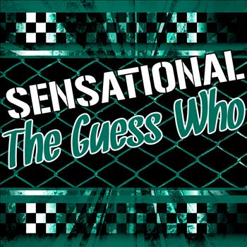 The Guess Who - Sensational the Guess Who
