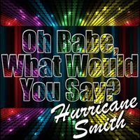 Hurricane Smith - Oh Babe, What Would You Say? - Single