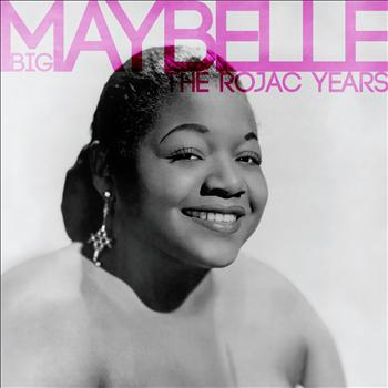 Big Maybelle - The Rojac Years