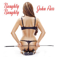 John Parr - Naughty, Naughty (Re-Recorded) - Single